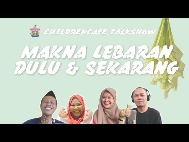 Makna Lebaran, Dulu & Sekarang #childrencafetalkshow