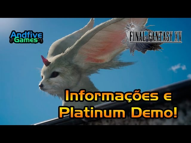 Final Fantasy XV: Gameplay, Informa��es e Platinum Demo