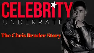 Celebrity Underrated - The Chris Bender Story