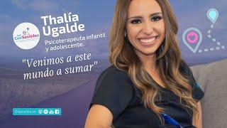 Venimos a este mundo a sumar - Thalia Ugalde | Los Consentidos 002