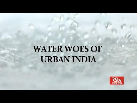 RSTV Documentary - Water Woes Of Urban India