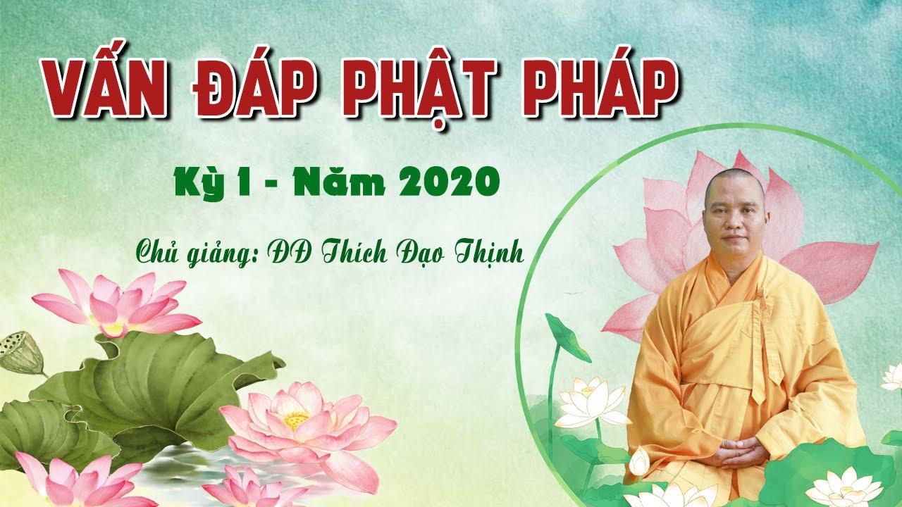 Vấn Đáp Phật Pháp kỳ I , Đại Đức Thích Đạo Thịnh ngày 07/04/2020