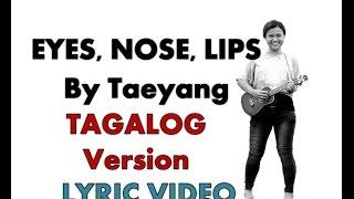 Repeat youtube video Eyes, Nose, Lips by Taeyang -TAGALOG VERSION LYRIC VIDEO