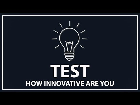 TEST: How Innovative Are You?   |   (How to Improve innovativeness)