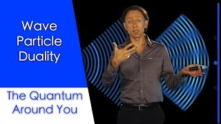 Wave particle duality: The Quantum Around You. Ep 4