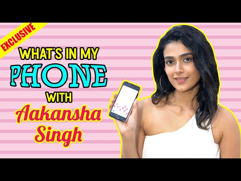 What's in my phone with Aakanksha Singh