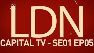 LDN Capital TV - Season 01 Episode 05