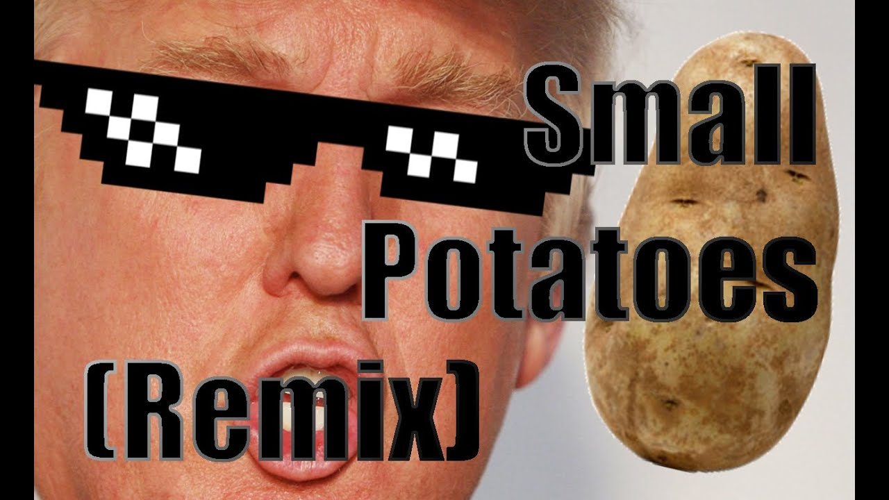 Small Potatoes (Trump Remix) - YouTube