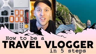 How to be a TRAVEL VLOGGER (in 5 steps)