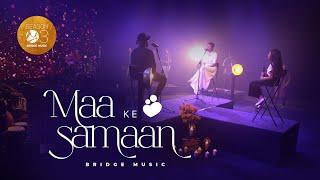 Maa Ke Samaan (Official)   Bridge Music ft. Rachel Francis, Abeyson Job & Karen George