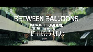 Between Balloons x Highwire | Flowerland