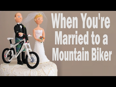 When You're Married To A Mountain Biker