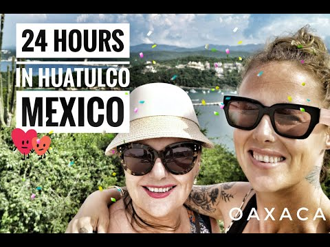 24 HOURS IN HUATULCO – OAXACA – MEXICO – FAMILY TRAVEL