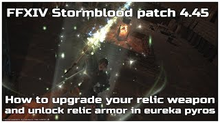 FFXIV Stormblood patch 4.45 How to upgrade your relic weapon and unlock relic armor in eureka pyros