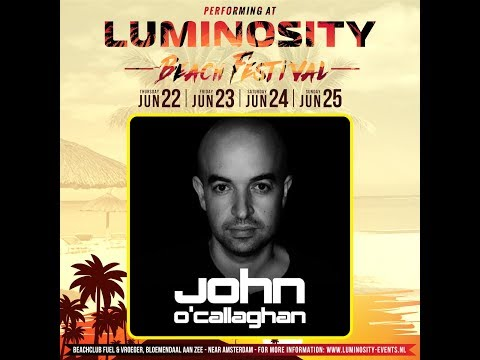 John O Callaghan [FULL SET] @ Luminosity Beach Festival 24-06-2017