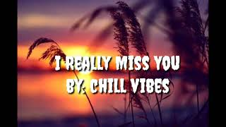 I Really Miss You _ Chill Vibes/lyrics video/