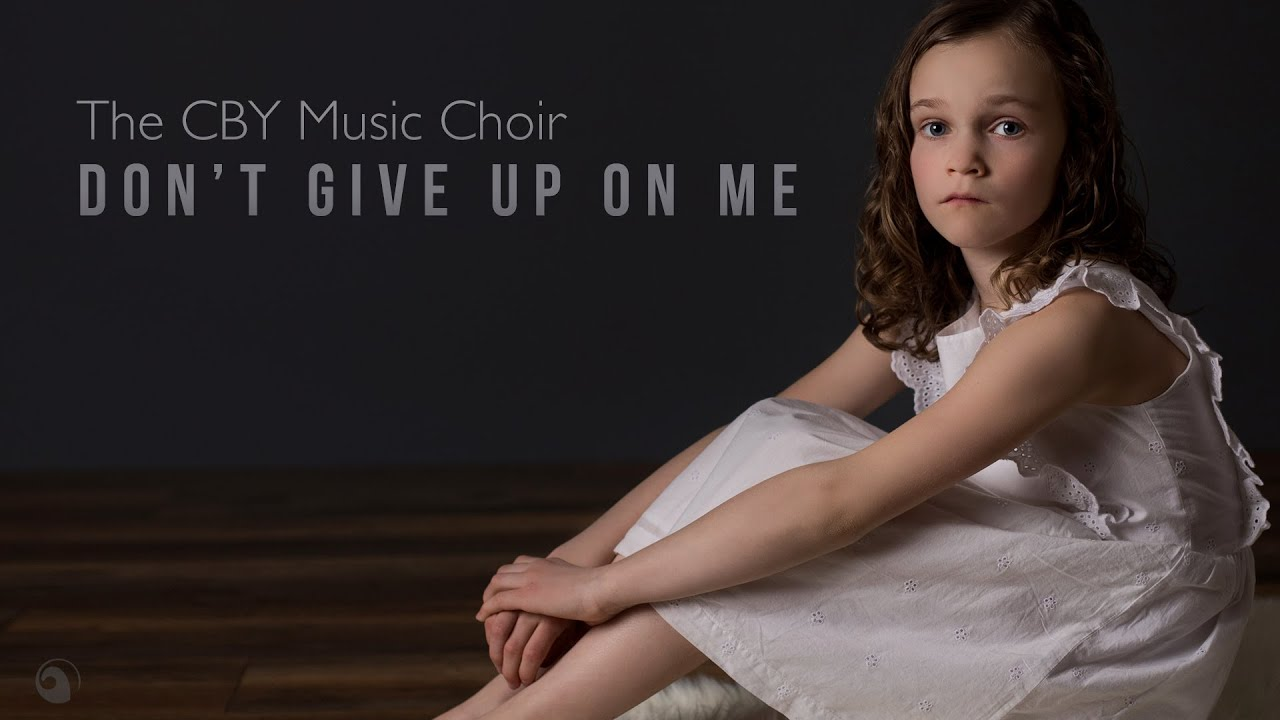 Don't Give Up On Me (feat. Emma Grace) - The CBY Music Choir (Andy Grammer cover)