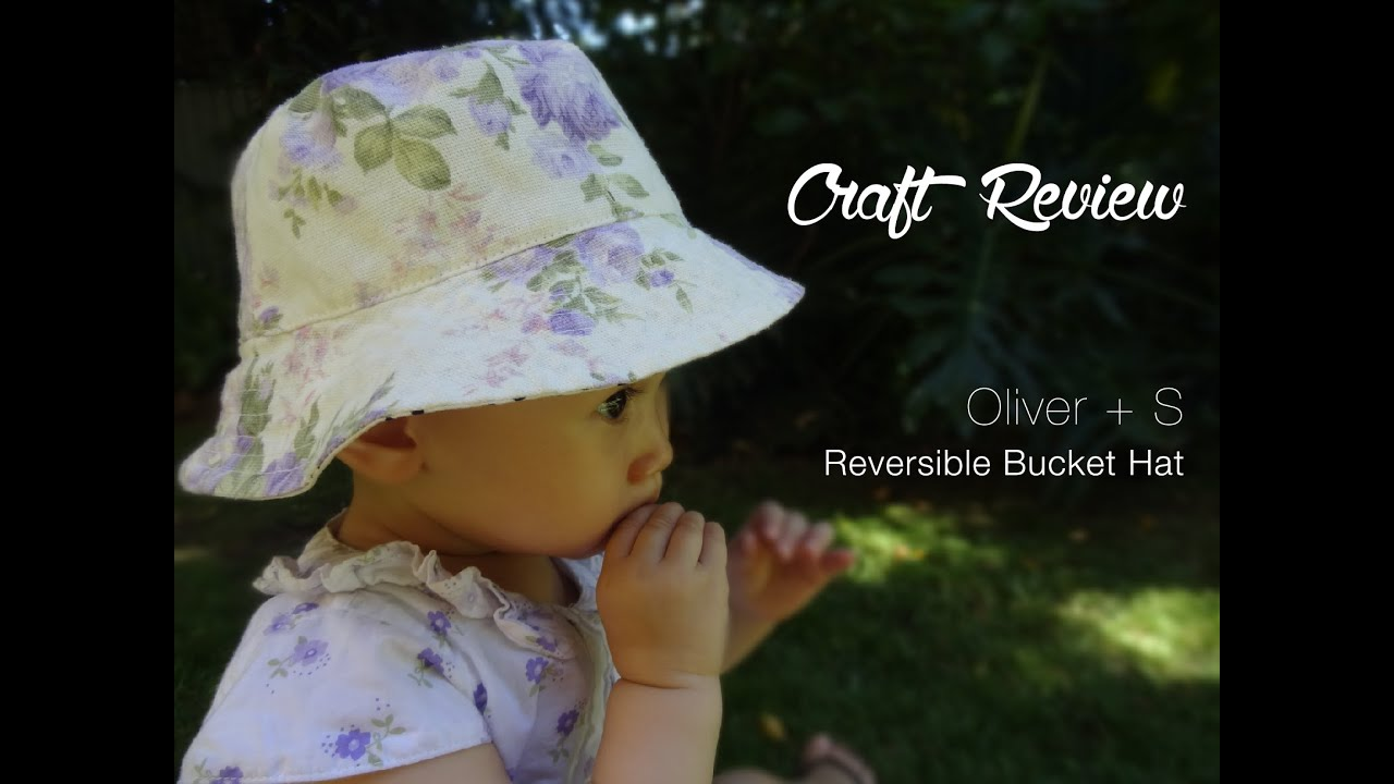Craft Review  Oliver + S Reversible Bucket Hat - YouTube 98446e44412