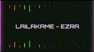LAILAKAME - EZRA | Lyrics Video |