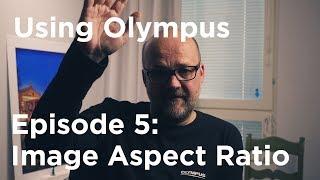 Tutorial - Using Olympus Episode 5: Image Aspect Ratio