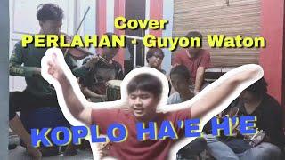 Download Cover PERLAHAN - GUYON WATON I KOPLO HA'E HA'E