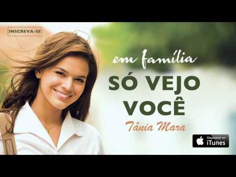 Tânia Mara - Só Vejo Você (CD novela Em Família)