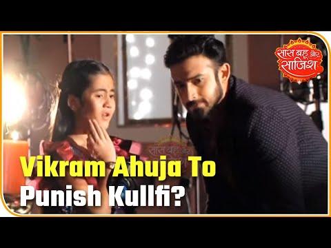Vikram Ahuja To Punish Kullfi? | Kullfi Kumarr Bajewala | Saas Bahu Aur Saazish
