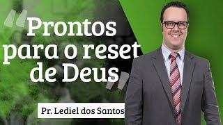 Pr. Lediel dos Santos - Prontos para o reset de Deus