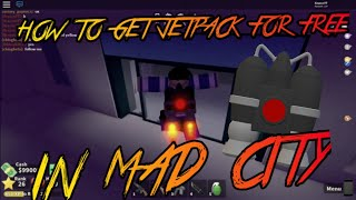 HOW TO GET JETPACK FOR FREE IN MAD CITY ROBLOX 2019