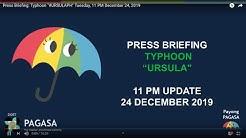 "Press Briefing: Typhoon ""#URSULAPH"" Tuesday, 11 PM December 24, 2019"