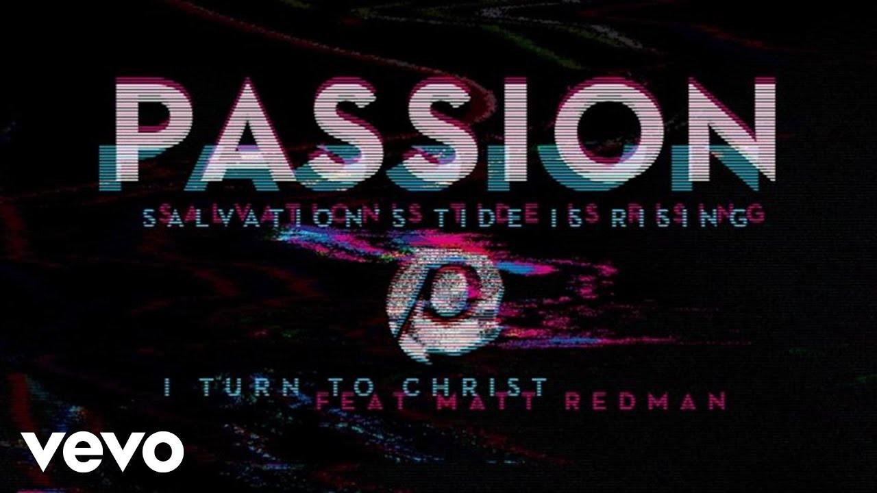 passion-i-turn-to-christ-audio-ft-matt-redman-passionvevo