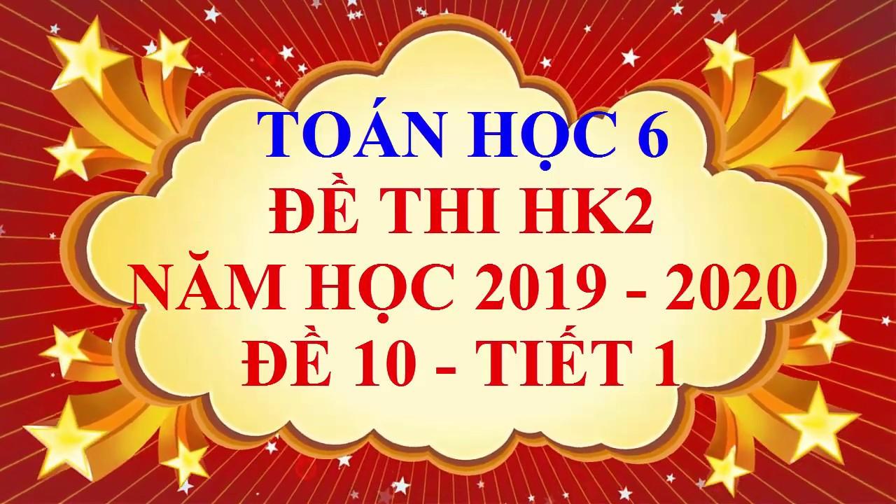 Toán học lớp 6 – Đề thi HK2 năm học 2019 – 2020 – Đề 10 – Tiết 1