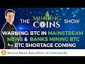 Warning: Mainstream News Talks Bitcoin & Bank Are Mining BTC!