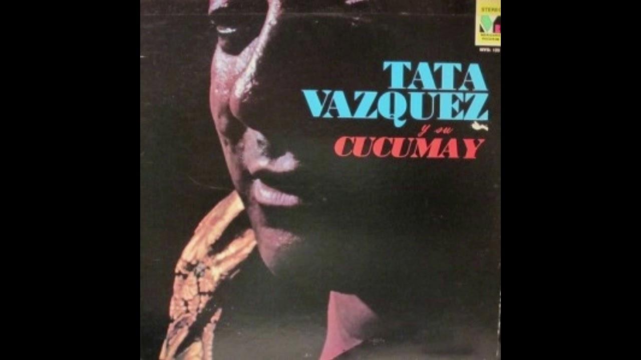 SALSA DURA CON TATA VAZQUEZ Y SU CUCUMAY - 1973 - CANTA FELIX SATINI