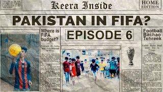 Keera Inside | Pakistan in FIFA World Cup? | Episode 6 | MangoBaaz