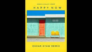 Zedd & Elley Duhé - Happy Now (Okkar Kyaw Remix)