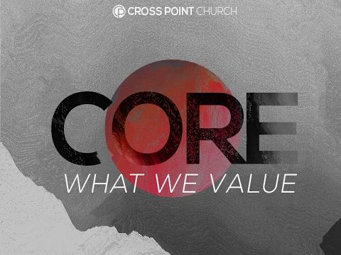 Core: What We Value Pt. 1 His Presence