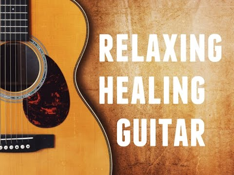 Healing And Relaxing Guitar For Meditation Music | Positive Relaxing Music | Background Guitar