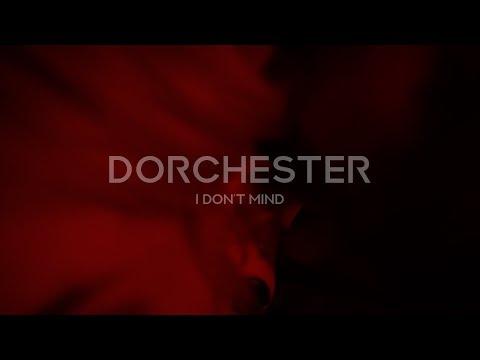 Dorchester - I Don't Mind [Official Video]