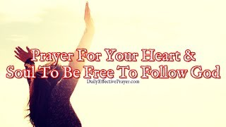 Prayer For Your Heart and Soul To Be Free To Follow God