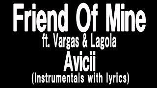 Avicii - Friend Of Mine ft. Vargas & Lagola(Lyrics with Instrumentals)