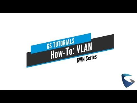 GS Tutorials - GWN: VLAN Guide