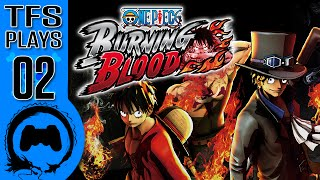 One Piece Burning Blood - 02 - TFS Plays (TeamFourStar)