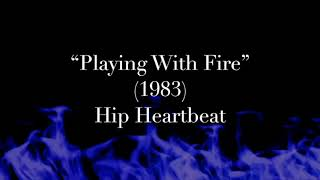 """Playing With Fire"" (1983) - Hip Heartbeat"