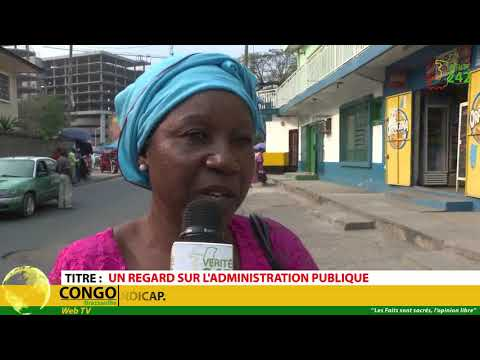 VÉRITÉ 242 CONGO Brazzaville, Un regard inquiétant des population  sur l'administration publique.