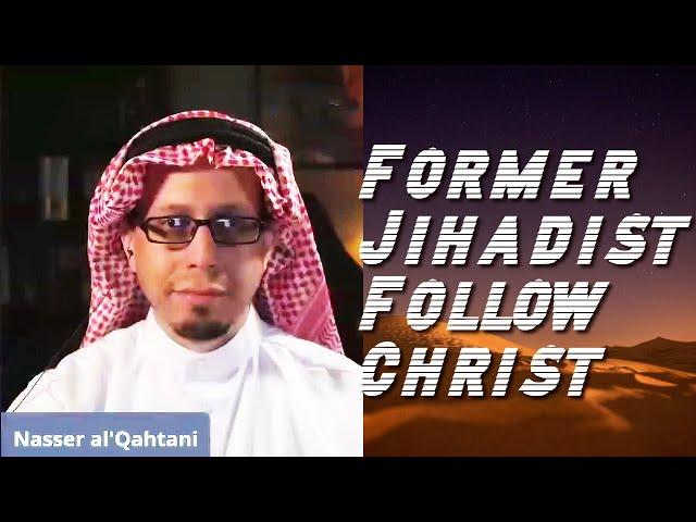 Nasser al'Qahtani    Former Jihadist Follow Christ