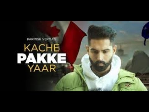 Kache Pakke Yaar (Full Video)  Parmish VermaDesi CrewLatest Punjabi Song 2018( NEW VERSION)