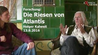 Holger Kalweit - Die Riesen von Atlantis  |ExtremNews - 13.8.2016