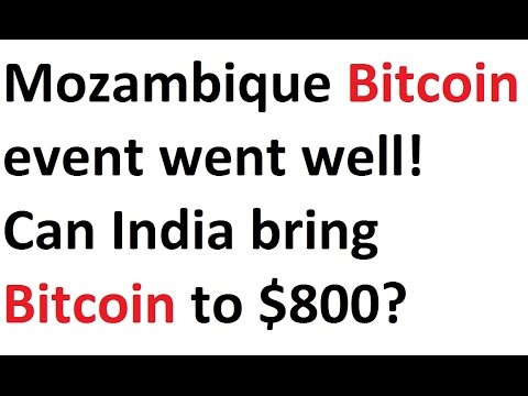 Mozambique Bitcoin event went well! Can India bring Bitcoin to $800?