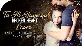 Tu Hi Haqeeqat | Broken Heart | Cover | Antarip Adhikary ft  Arnab Chowdhury | Tum Mile
